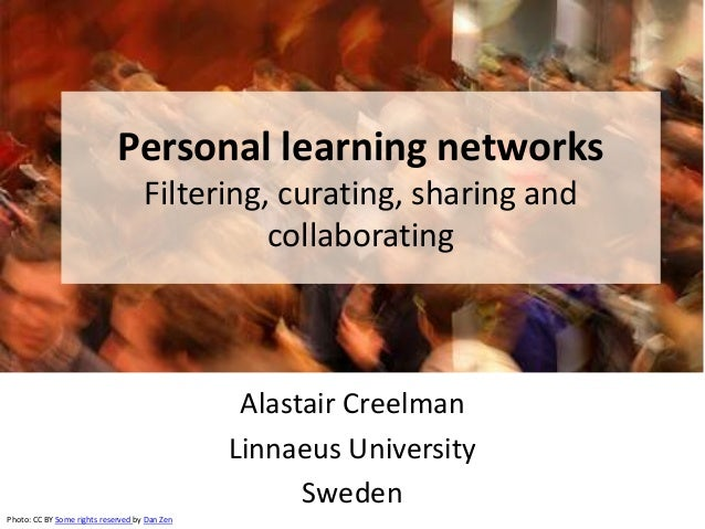 Personal learning networks Filtering, curating, sharing and collaborating Alastair Creelman Linnaeus University Sweden Pho...