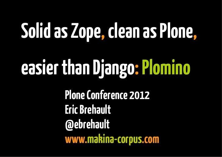 Solid as Zope, clean as Plone,    easier than Django: Plomino           Plone Conference 2012           Eric Brehault     ...