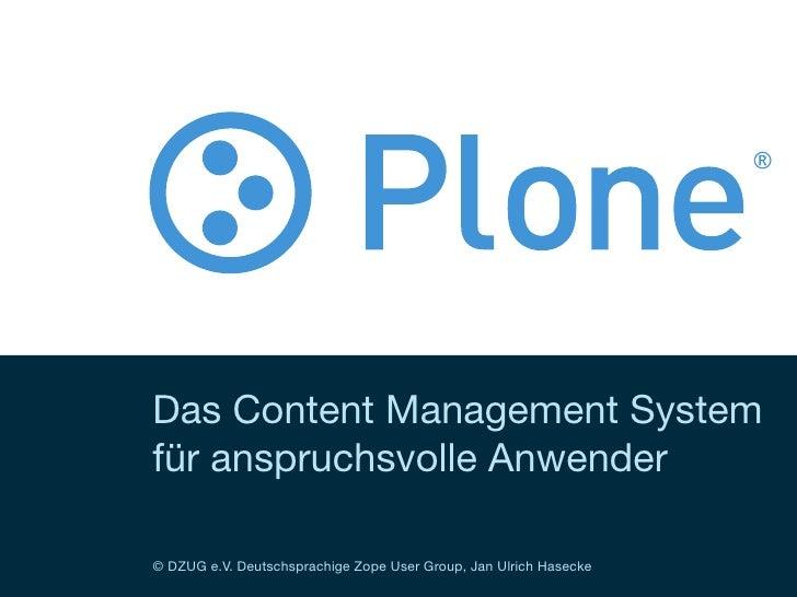 Das Content Management System für anspruchsvolle Anwender  © DZUG e.V. Deutschsprachige Zope User Group, Jan Ulrich Hasecke