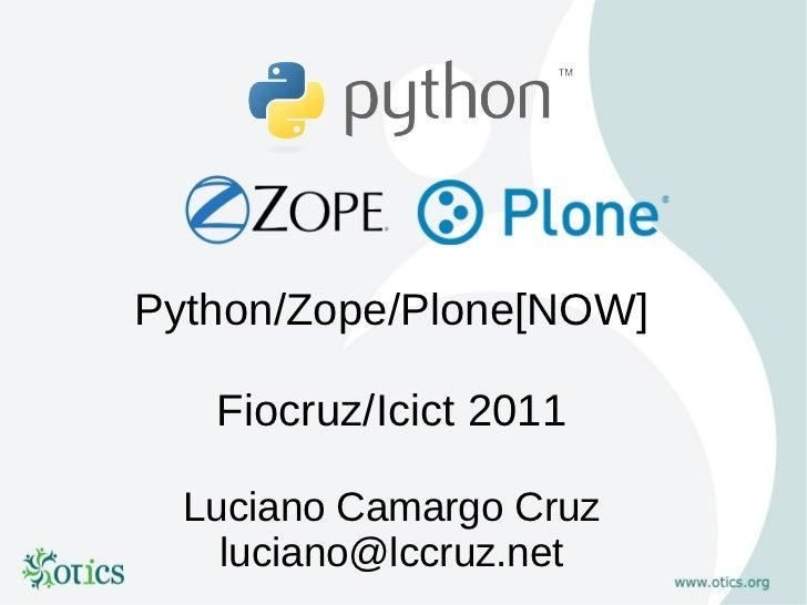 Python/Zope/Plone[NOW]   Fiocruz/Icict 2011  Luciano Camargo Cruz    luciano@lccruz.net