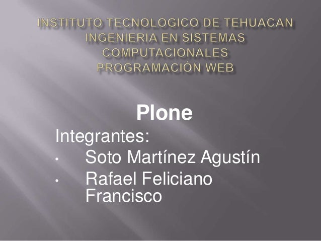 PloneIntegrantes:•   Soto Martínez Agustín•   Rafael Feliciano    Francisco