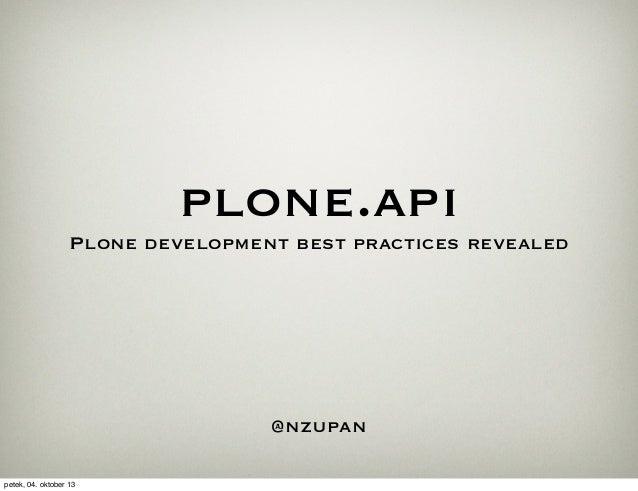 plone.api Plone development best practices revealed @nzupan petek, 04. oktober 13