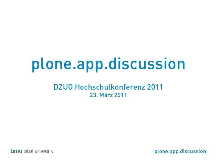 plone.app.discussion                   DZUG Hochschulkonferenz 2011                            23. März 2011timo.stollenwe...