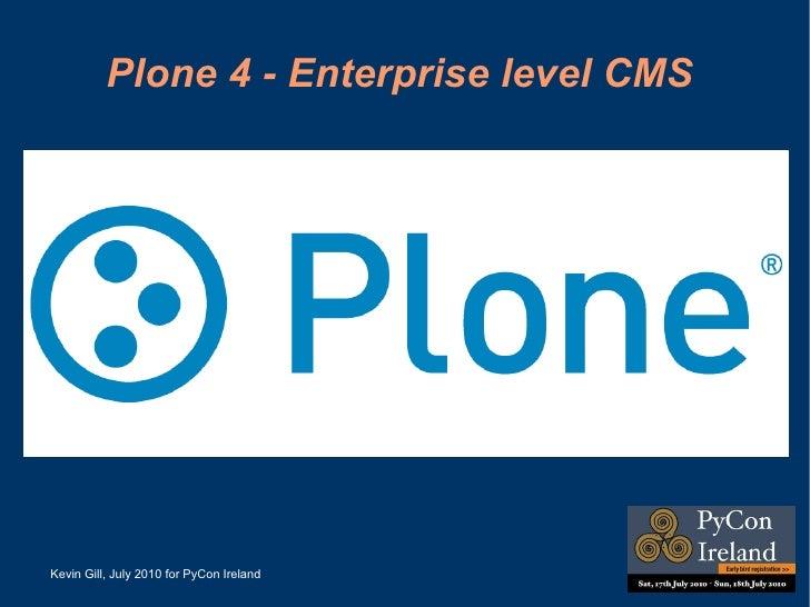 Plone 4 - Enterprise level CMS  Kevin Gill