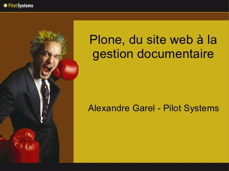 Plone, du site web à la gestion documentaire    Alexandre Garel - Pilot Systems