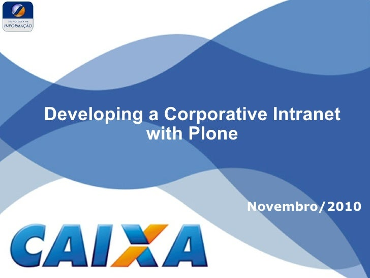Developing a Corporative Intranet           with Plone                      Novembro/2010