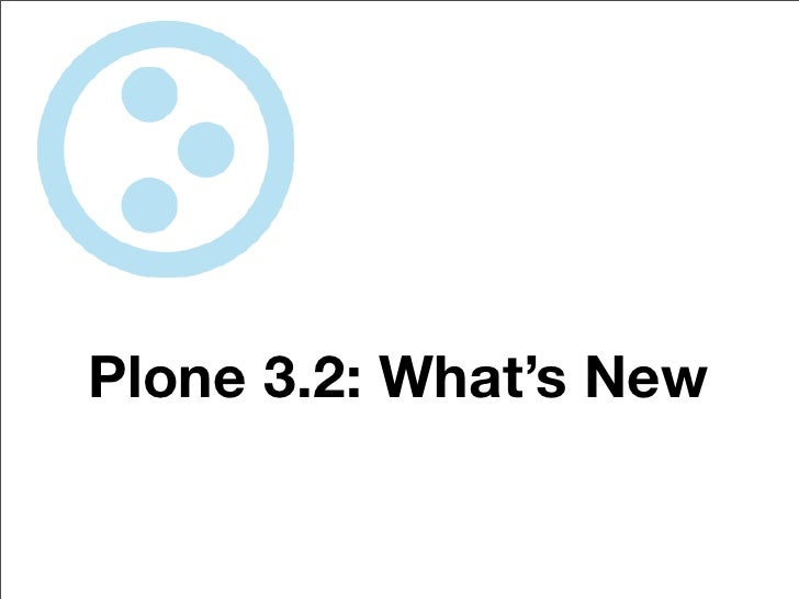 Plone 3 2: What's New