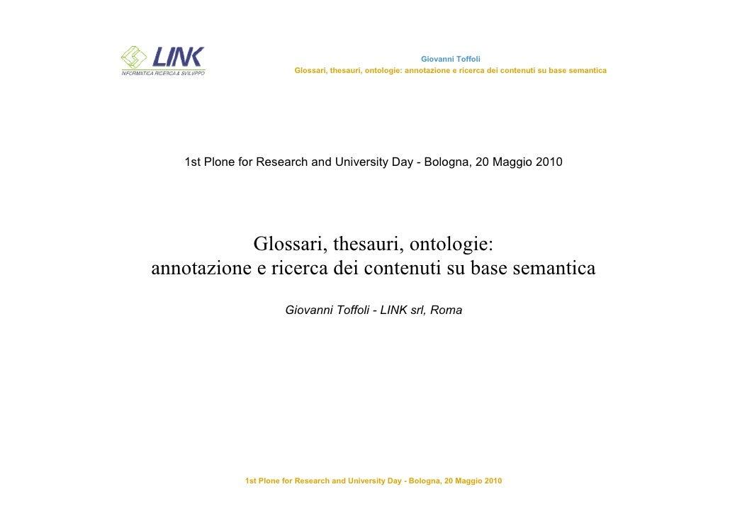 Giovanni Toffoli                          Glossari, thesauri, ontologie: annotazione e ricerca dei contenuti su base seman...