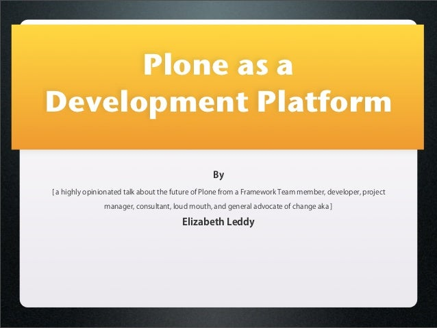 Plone as aDevelopment Platform                                                 By[ a highly opinionated talk about the fut...