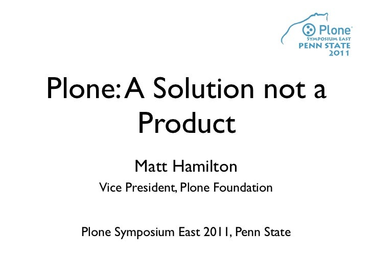 Plone Symposium East 2011 Keynote: Plone, A Solution not a Product