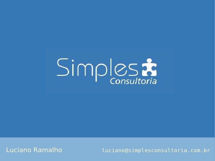Luciano Ramalho   luciano@simplesconsultoria.com.br