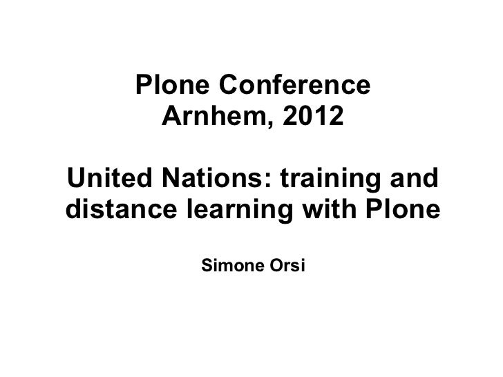 Plone Conference       Arnhem, 2012United Nations: training anddistance learning with Plone          Simone Orsi
