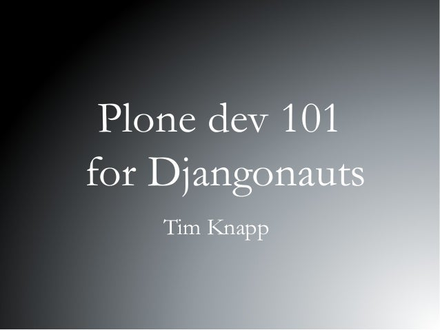 Plone dev 101 for Djangonauts Tim Knapp