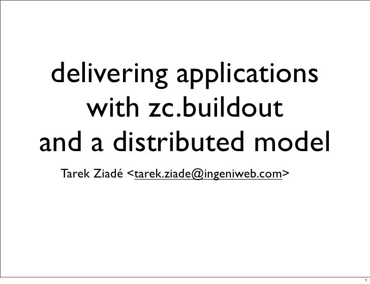 delivering applications     with zc.buildout and a distributed model  Tarek Ziadé <tarek.ziade@ingeniweb.com>             ...