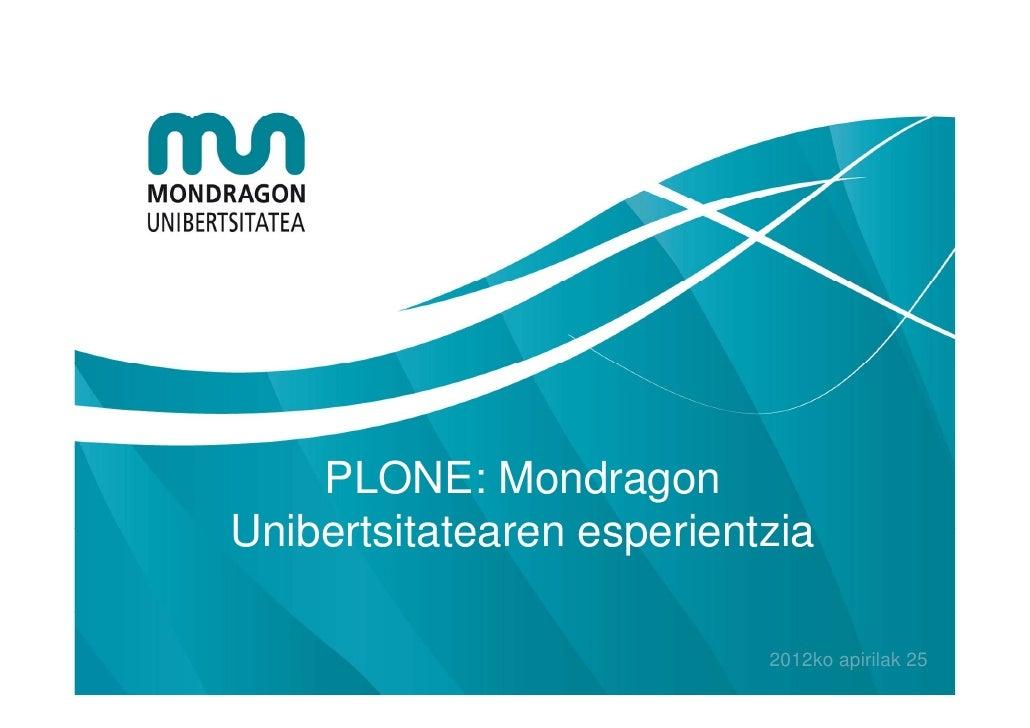 PLONE: MondragonUnibertsitatearen esperientzia                           2012ko apirilak 25