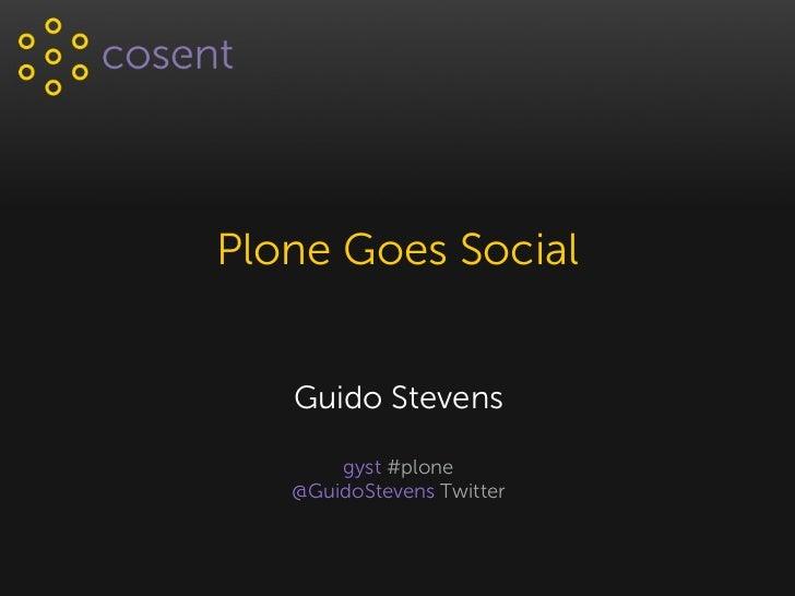Plone Goes Social   Guido Stevens       gyst #plone   @GuidoStevens Twitter