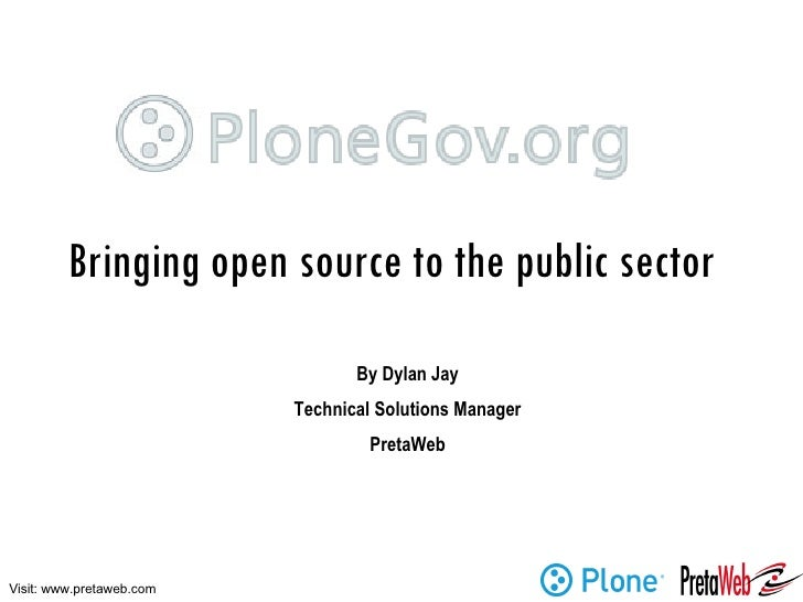 Bringing open source to the public sector By Dylan Jay Technical Solutions Manager PretaWeb