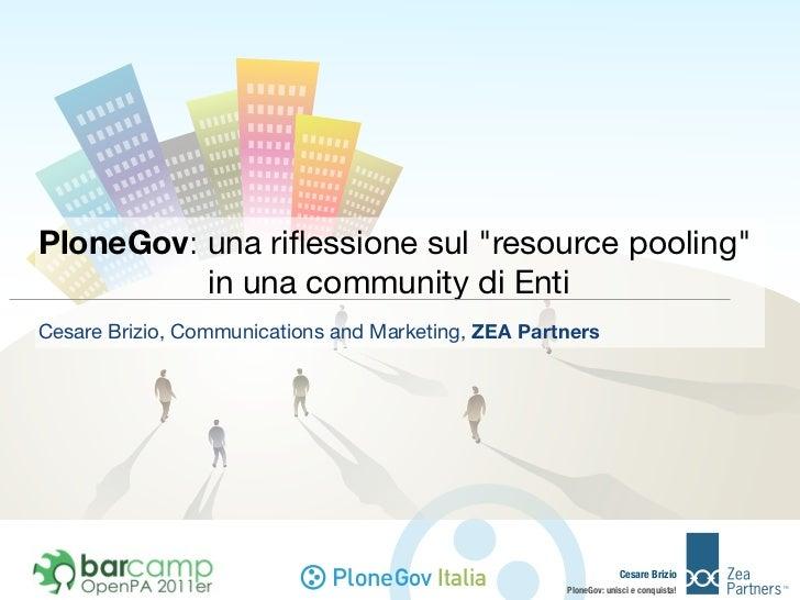 """PloneGov: una riflessione sul """"resource pooling""""         in una community di EntiCesare Brizio, Communications and Marketi..."""