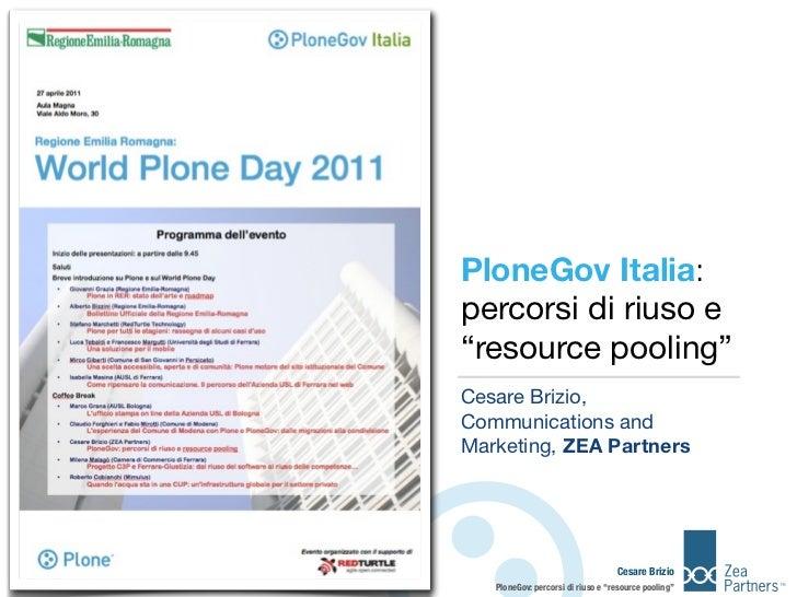 """PloneGov Italia:percorsi di riuso e""""resource pooling""""Cesare Brizio,Communications andMarketing, ZEA Partners              ..."""