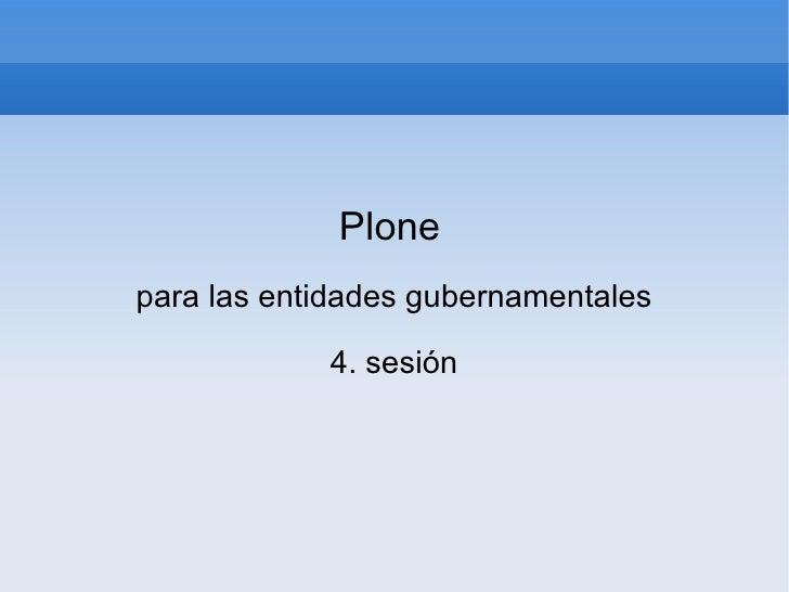 Plone   para las entidades gubernamentales 4. sesión