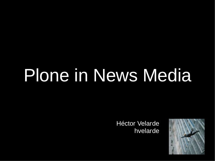 Plone in News Media          Héctor Velarde                hvelarde
