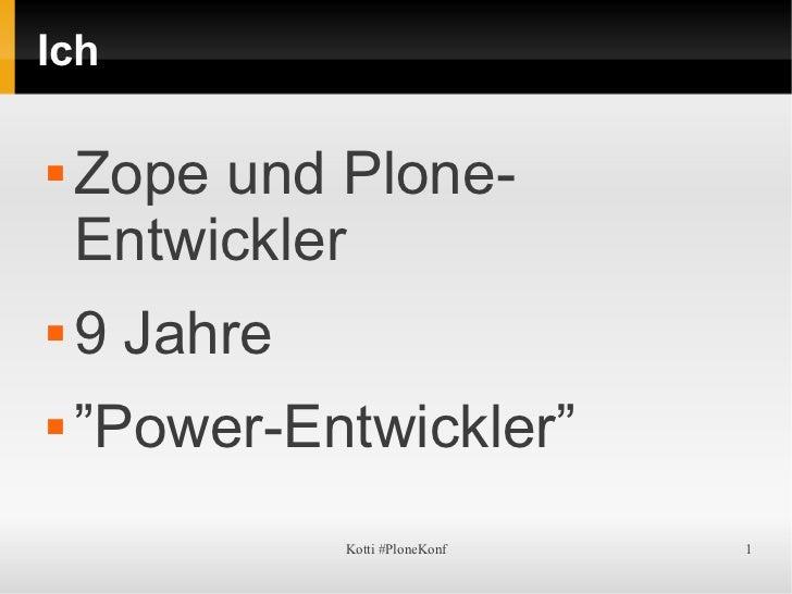"""Ich   Zope und Plone-    Entwickler   9 Jahre   """"Power-Entwickler""""              Kotti #PloneKonf   1"""