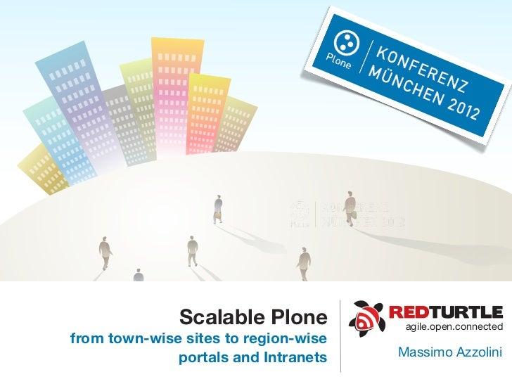 Scalable Plone           agile.open.connectedfrom town-wise sites to region-wise              portals and Intranets   Mass...