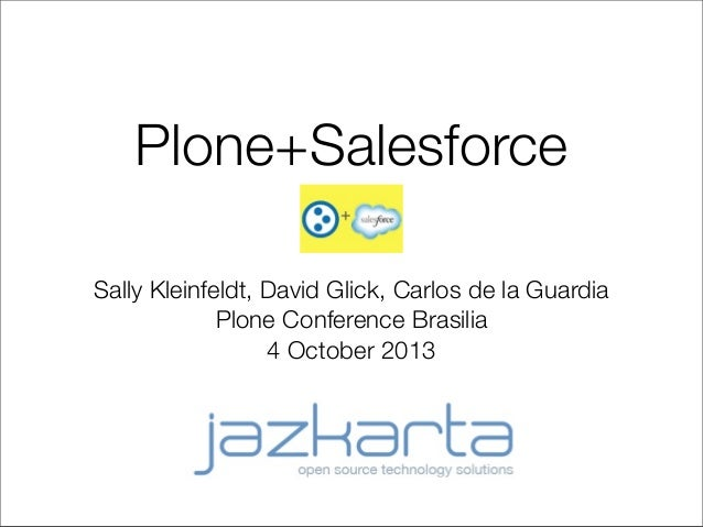 Plone+Salesforce Sally Kleinfeldt, David Glick, Carlos de la Guardia Plone Conference Brasilia 4 October 2013