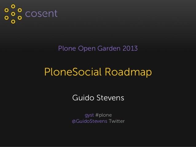 Plone Open Garden 2013PloneSocial Roadmap     Guido Stevens         gyst #plone     @GuidoStevens Twitter
