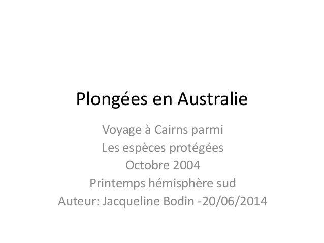 Plongées en Australie Voyage à Cairns parmi Les espèces protégées Octobre 2004 Printemps hémisphère sud Auteur: Jacqueline...