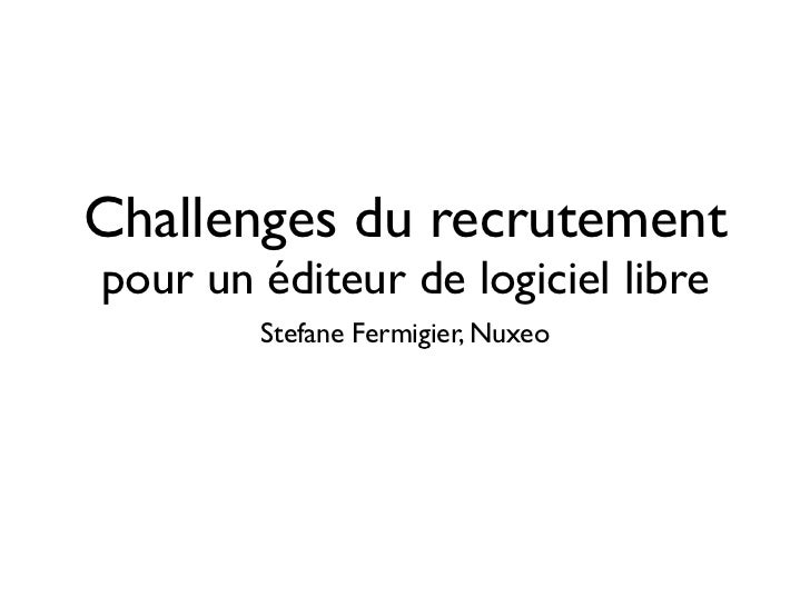 Challenges du recrutementpour un éditeur de logiciel libre        Stefane Fermigier, Nuxeo