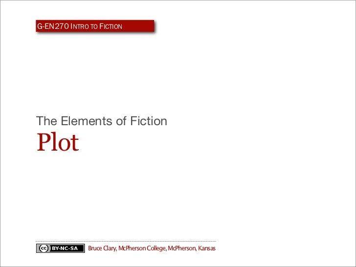 G-EN270 INTRO TO FICTIONThe Elements of FictionPlot              Bruce Clary, McPherson College, McPherson, Kansas