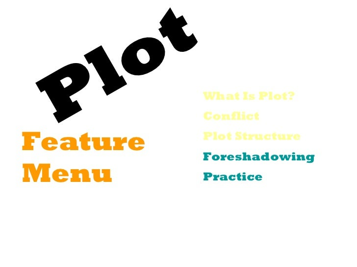 o t P l         What Is Plot?             ConflictFeature      Plot Structure             ForeshadowingMenu         Practice