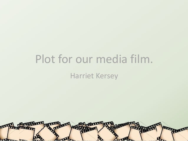 Plot for our media film.       Harriet Kersey