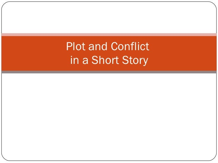 conflict in short story essay Write a basic plot outline of the story for your essay include every action the  characters take that affects the plot and every point of conflict.