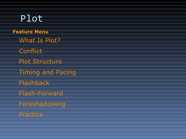 Plot What Is Plot? Conflict Plot Structure Timing and Pacing Flashback Flash-Forward Foreshadowing Practice Feature Menu