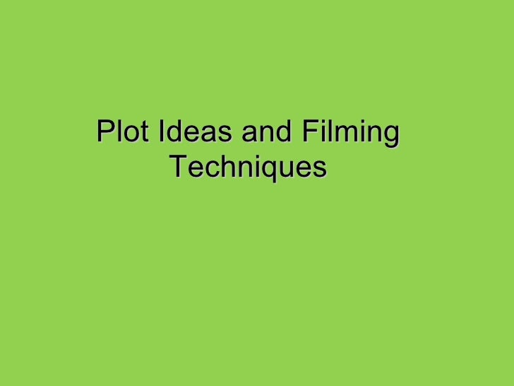 Plot Ideas and Filming Techniques