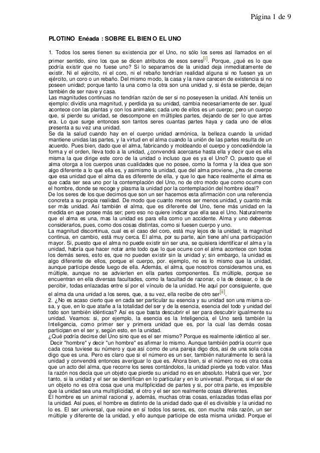 Página 1 de 9PLOTINO Enéada : SOBRE EL BIEN O EL UNO1. Todos los seres tienen su existencia por el Uno, no sólo los seres ...