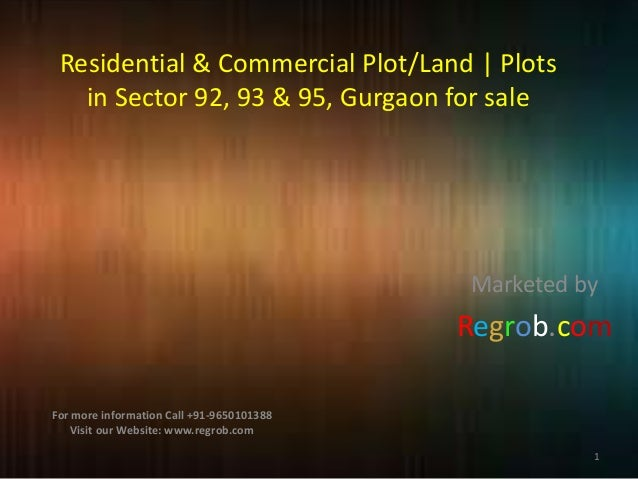 Residential & Commercial Plot/Land   Plots in Sector 92, 93 & 95, Gurgaon for sale  Marketed by  Regrob.com For more infor...