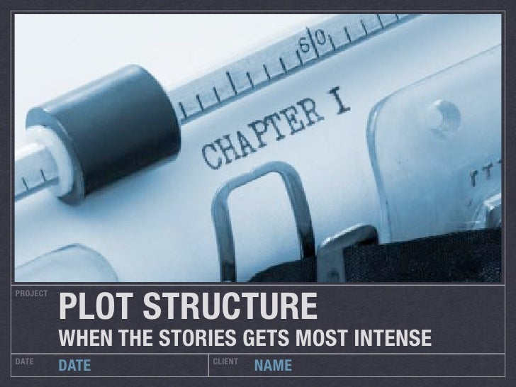 PLOT STRUCTUREPROJECT          WHEN THE STORIES GETS MOST INTENSEDATE                    CLIENT          DATE             ...
