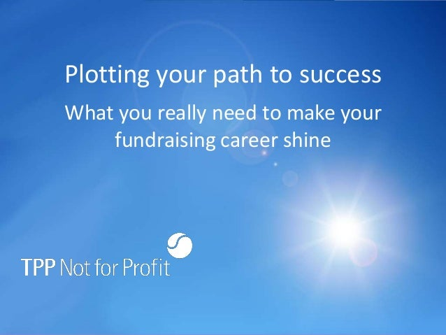 Plotting your path to successWhat you really need to make your    fundraising career shine