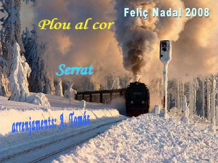 Plou al cor Serrat arrenjaments: A. Tomás Feliç Nadal 2008