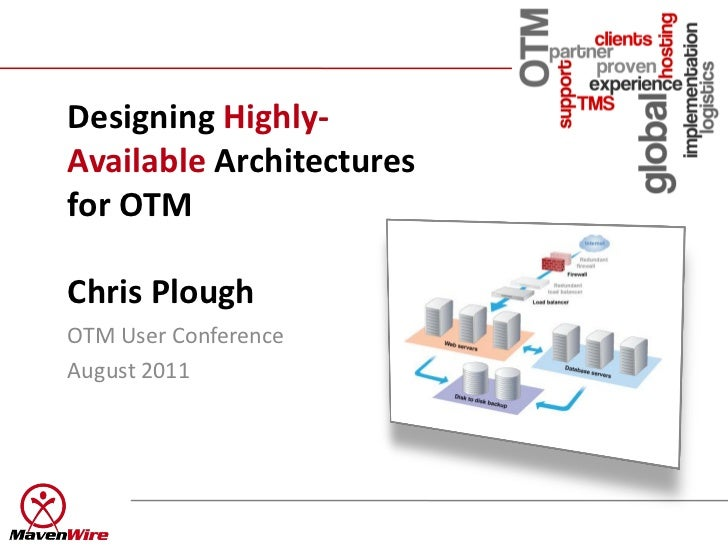 Designing Highly-Available Architecturesfor OTMChris PloughOTM User ConferenceAugust 2011