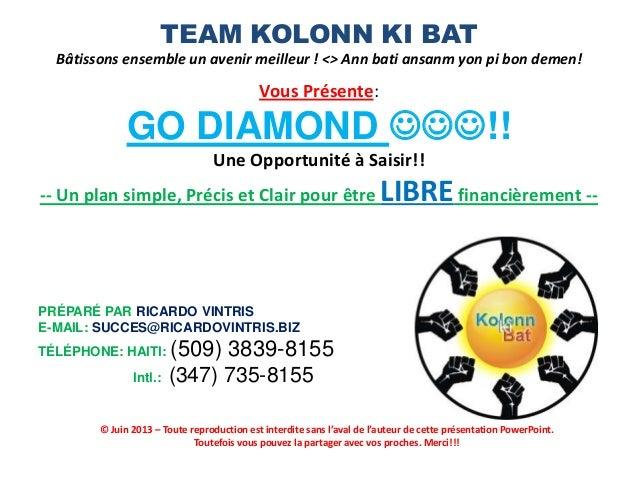 TEAM KOLONN KI BAT Bâtissons ensemble un avenir meilleur ! <> Ann bati ansanm yon pi bon demen! Vous Présente: GO DIAMOND ...