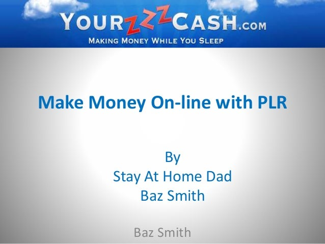Make Money On-line with PLR Baz Smith By Stay At Home Dad Baz Smith