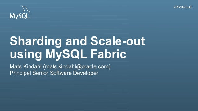 Copyright © 2014, Oracle and/or its affiliates. All rights reserved.1 Sharding and Scale-out using MySQL Fabric Mats Kinda...