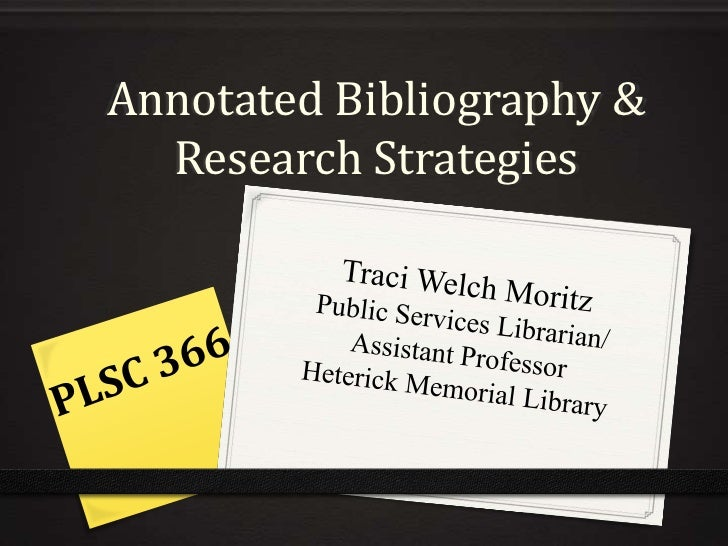 Annotated Bibliography & Research Strategies<br />Traci Welch Moritz<br />Public Services Librarian/<br />Assistant Profes...