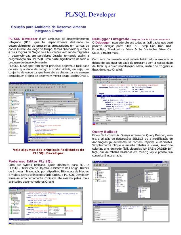PL/SQL Developer  Solução para Ambiente de Desenvolvimento Integrado Oracle  PL/SQL Developer é um ambiente de desenvolvim...