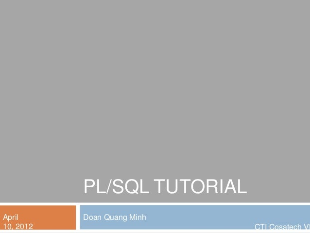 PL/SQL TUTORIAL Doan Quang MinhApril 10, 2012 CTI Cosatech VN