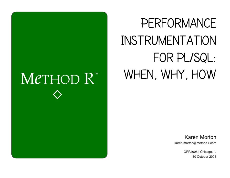 Performance Instrumentation for PL/SQL When, Why, How Karen Morton